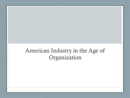 American Industry in the Age of Organization. A Machine Culture © 2013 Pearson Education, Inc. All rights reserved.