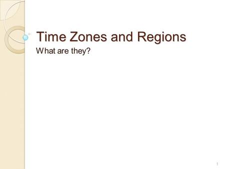 1 Time Zones and Regions What are they?. 2 A diverse world The world is full of different things: cultures, landforms, cities, landscapes, climates, traditions.