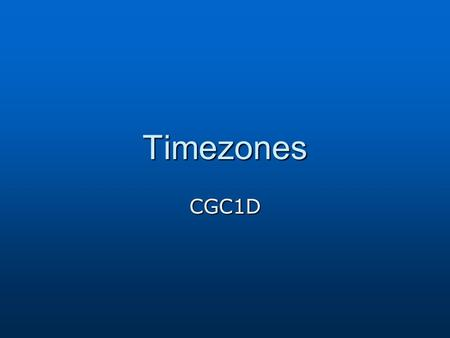 Timezones CGC1D. Time Zones The Earth has 24 times zones because it takes the Earth 24 hours to revolve around its axis The Earth has 24 times zones because.