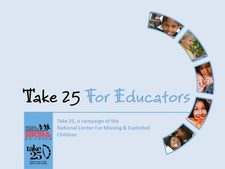 Take 25, a campaign of the National Center For Missing & Exploited Children.