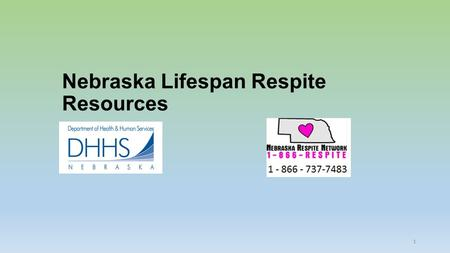 Nebraska Lifespan Respite Resources 1. Name of Program EligibilityContact InformationWebsite Lifespan Respite Subsidy Individual of any age with a special.