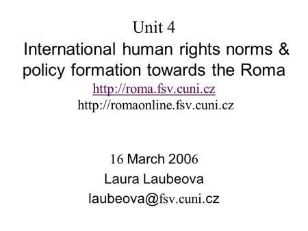 Unit 4 International human rights norms & policy formation towards the Roma