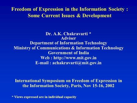 Freedom of Expression in the Information Society : Some Current Issues & Development Dr. A.K. Chakravarti * Adviser Department of Information Technology.