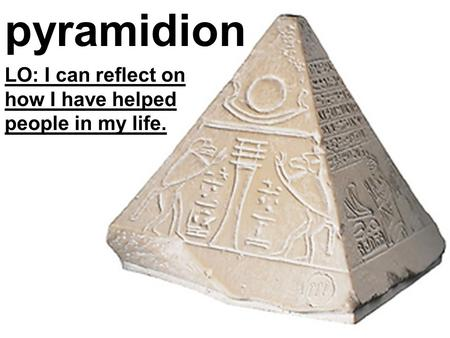 Pyramidion LO: I can reflect on how I have helped people in my life.