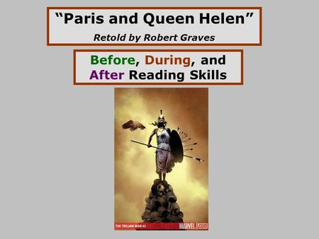 """Paris and Queen Helen"" Retold by Robert Graves Before, During, and After Reading Skills."