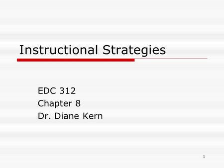 1 Instructional Strategies EDC 312 Chapter 8 Dr. Diane Kern.