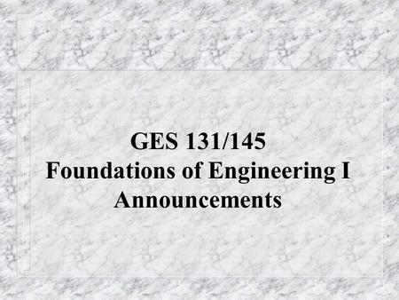 GES 131/145 Foundations of Engineering I Announcements.