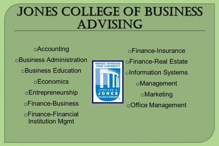 O Accounting o Business Administration o Business Education o Economics o Entrepreneurship o Finance-Business o Finance-Financial Institution Mgmt o Finance-Insurance.