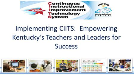 Implementing CIITS: Empowering Kentucky's Teachers and Leaders for Success.