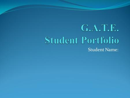Student Name:. G.A.T.E. Student Portfolio Welcome to our Virtual Wiki-Classroom Visit us anytime at www.gate2learning.pbworks.comwww.gate2learning.pbworks.com.