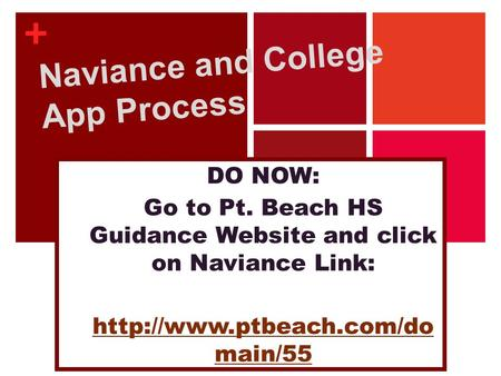 + Naviance and College App Process DO NOW: Go to Pt. Beach HS Guidance Website and click on Naviance Link:  main/55.