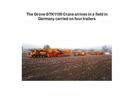 The Grove GTK1100 Crane arrives in a field in Germany carried on four trailers.