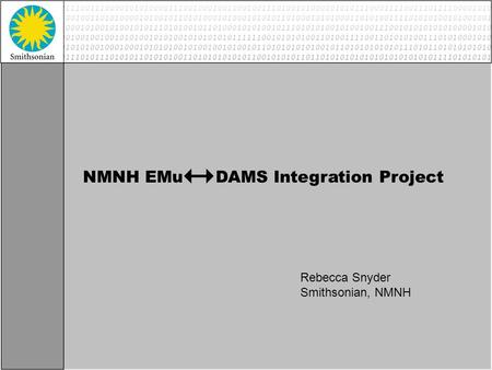 NMNH EMu DAMS Integration Project Rebecca Snyder Smithsonian, NMNH.