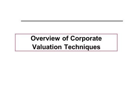 Overview of Corporate Valuation Techniques. 1 Overview of the session  Introduction  Discounted Cash Flow (DCF)  Trading Multiples (or market multiples)