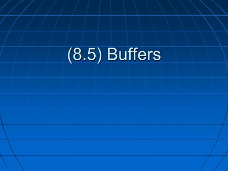 (8.5) Buffers. What is a Buffer? Buffers are solutions that contain a weak acid/conjugate base mixture or a weak base/conjugate acid mixture.