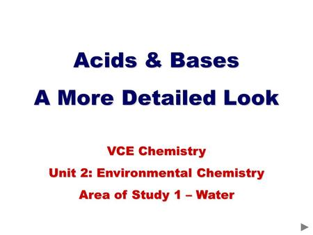 Acids & Bases A More Detailed Look VCE Chemistry Unit 2: Environmental Chemistry Area of Study 1 – Water.