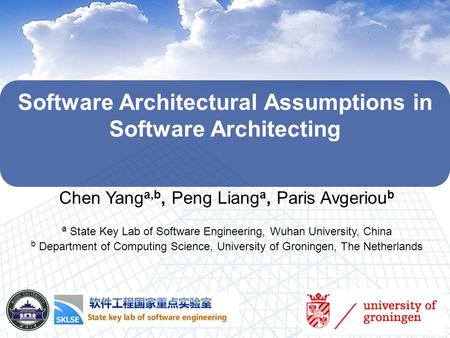 Software Architectural Assumptions in Software Architecting Chen Yang a,b, Peng Liang a, Paris Avgeriou b a State Key Lab of Software Engineering, Wuhan.