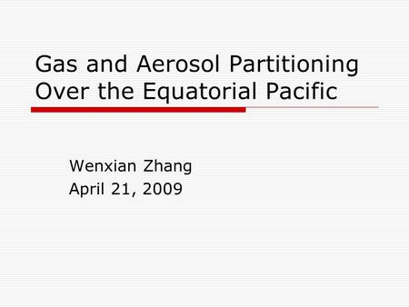 Gas and Aerosol Partitioning Over the Equatorial Pacific Wenxian Zhang April 21, 2009.