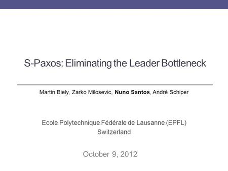 S-Paxos: Eliminating the Leader Bottleneck