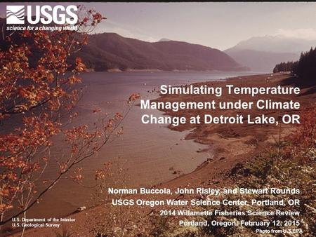 U.S. Department of the Interior U.S. Geological Survey Simulating Temperature Management under Climate Change at Detroit Lake, OR Norman Buccola, John.