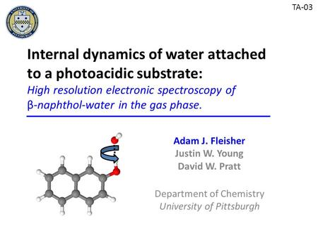 Adam J. Fleisher Justin W. Young David W. Pratt Department of Chemistry University of Pittsburgh Internal dynamics of water attached to a photoacidic substrate: