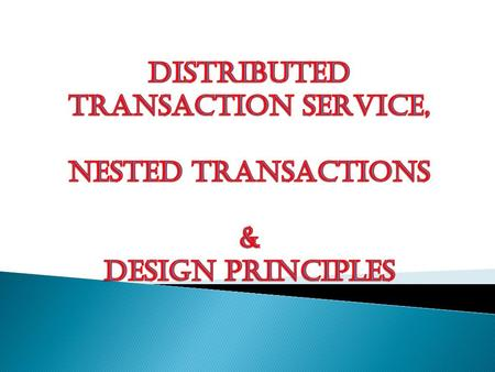  Distributed file systems having transaction facility need to support distributed transaction service.  A distributed transaction service is an extension.