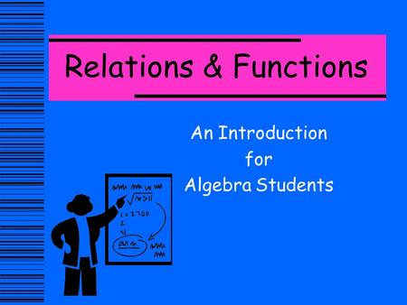 Relations & Functions An Introduction for Algebra Students.