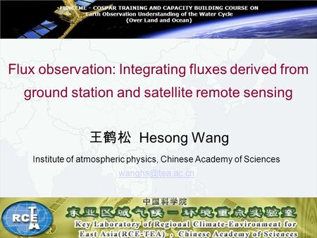 Flux observation: Integrating fluxes derived from ground station and satellite remote sensing 王鹤松 Hesong Wang Institute of atmospheric physics, Chinese.