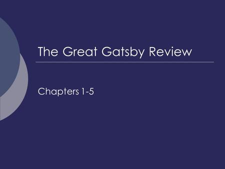 "The Great Gatsby Review Chapters 1-5. Chapter 1 Track 1: ""Glamorous"" by Fergie  It is 1922 and Nick Carraway has just moved to New York to work as a."