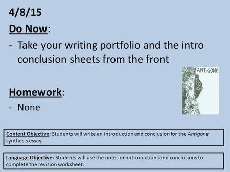 4/8/15 Do Now: -Take your writing portfolio and the intro conclusion sheets from the front Homework: -None Content Objective: Students will write an introduction.