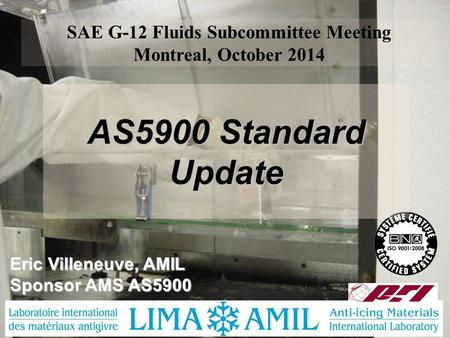 SAE G-12 Fluids Subcommittee Meeting Montreal, October 2014 Eric Villeneuve, AMIL Sponsor AMS AS5900 AS5900 Standard Update.