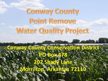 Conway County Conservation District PO Box 478 207 Shady Lane Morrilton, Arkansas 72110.