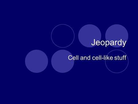 Jeopardy Cell and cell-like stuff. Jeopardy VocabularyMitosisInterphase Levels of Organization 1111 2222 3333 4444 Double Jeopardy.
