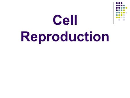 Cell Reproduction. Need For Reproduction Reproduction is the life process in which living things produce other living things of the same species. Reproduction.
