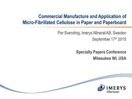 Commercial Manufacture and Application of Micro-Fibrillated Cellulose in Paper and Paperboard Per Svending, Imerys Mineral AB, Sweden September 17 th 2015.