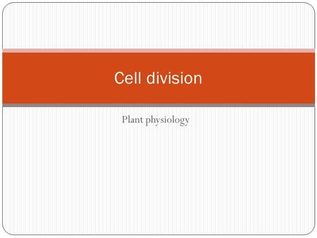 Plant physiology Cell division. CELL CYCLE Cell division is a very important process in all living organisms. During the division of a cell, DNA replication.