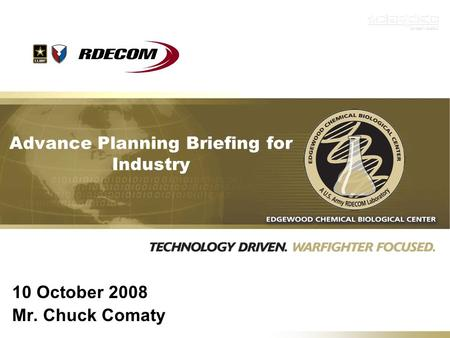 Advance Planning Briefing for Industry 10 October 2008 Mr. Chuck Comaty.