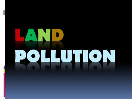 Land Pollution Causes of land pollution Improper disposal of sewage  Countries have difficulty finding suitable places to dispose of the waste. 