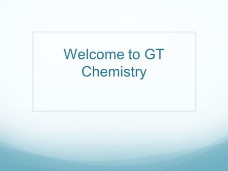 Welcome to GT Chemistry. Text Our text is Modern Chemistry by Holt Books have been distributed and I have asked students to leave their textbooks at home.