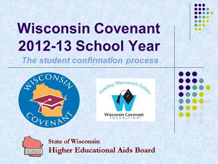 Wisconsin Covenant 2012-13 School Year The student confirmation process.