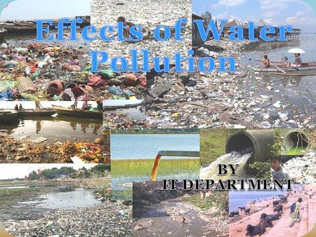 Water Pollution How water polluted in world? Effects of water pollution.