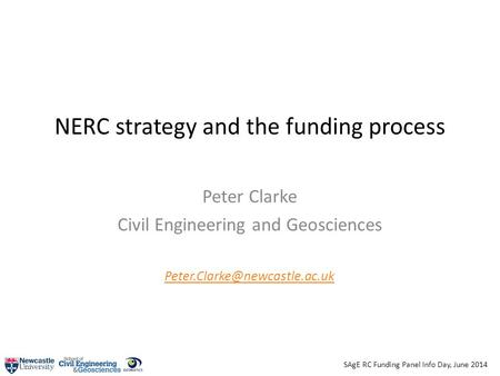 SAgE RC Funding Panel Info Day, June 2014 NERC strategy and the funding process Peter Clarke Civil Engineering and Geosciences