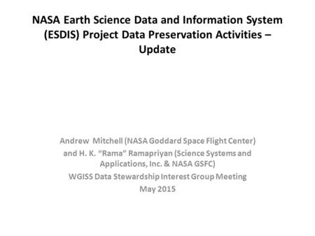 NASA Earth Science Data and Information System (ESDIS) Project Data Preservation Activities – Update Andrew Mitchell (NASA Goddard Space Flight Center)