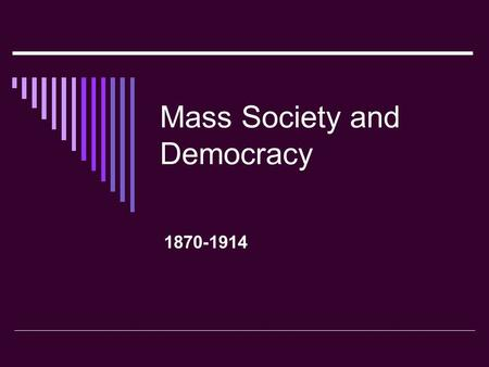 Mass Society and Democracy 1870-1914. The Second Industrial Revolution-New Products  New Products Substitution of steel for iron Electricity Telephone.