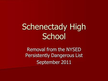 Schenectady High School Removal from the NYSED Persistently Dangerous List September 2011.