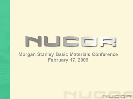 Morgan Stanley Basic Materials Conference February 17, 2009.
