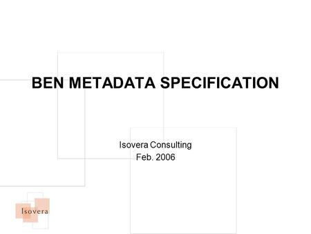 BEN METADATA SPECIFICATION Isovera Consulting Feb. 2006.