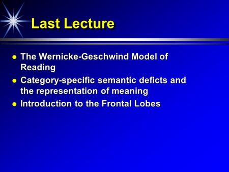 Last Lecture The Wernicke-Geschwind Model of Reading The Wernicke-Geschwind Model of Reading Category-specific semantic deficts and the representation.