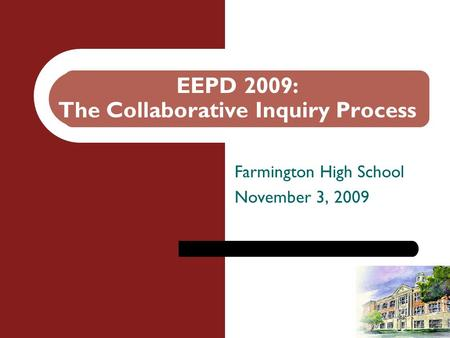 EEPD 2009: The Collaborative Inquiry Process Farmington High School November 3, 2009.