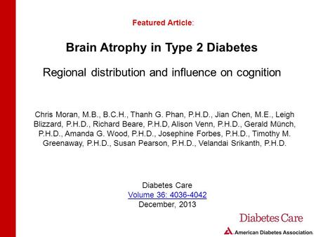 Brain Atrophy in Type 2 Diabetes Regional distribution and influence on cognition Featured Article: Chris Moran, M.B., B.C.H., Thanh G. Phan, P.H.D., Jian.
